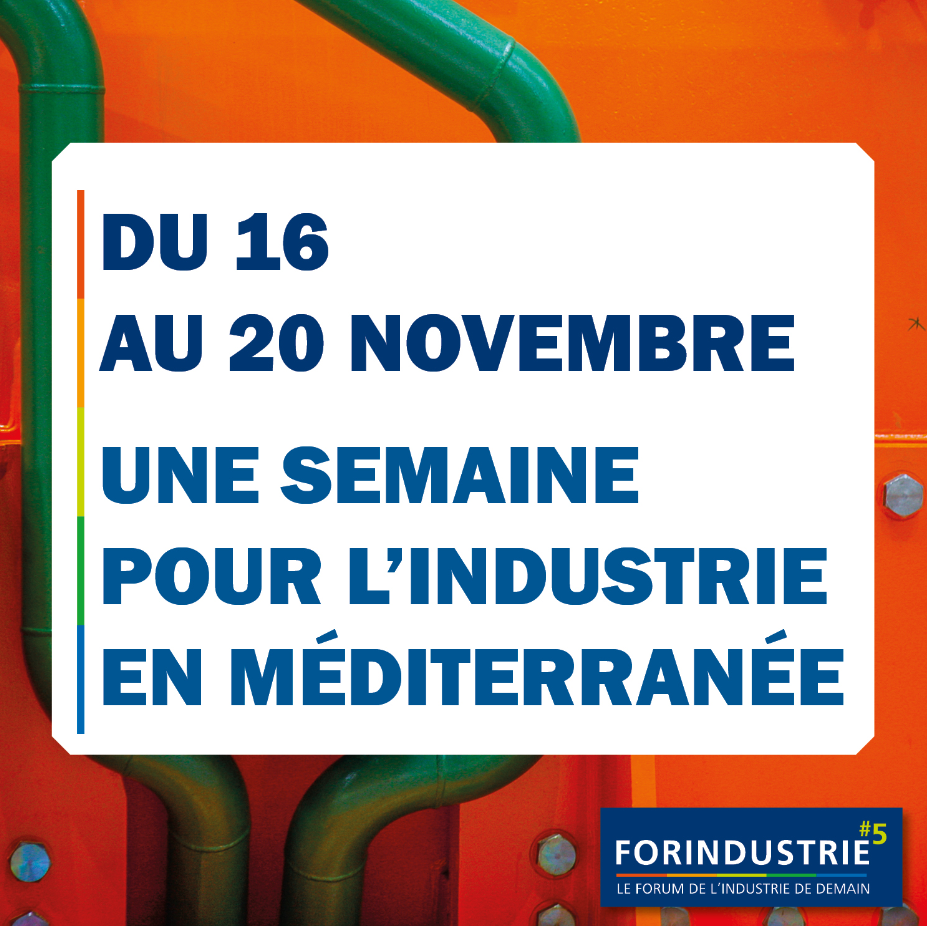 du 16 au 20 novembre, une semaine pour l'industrie en Méditerranée - FORINDUSTRIE